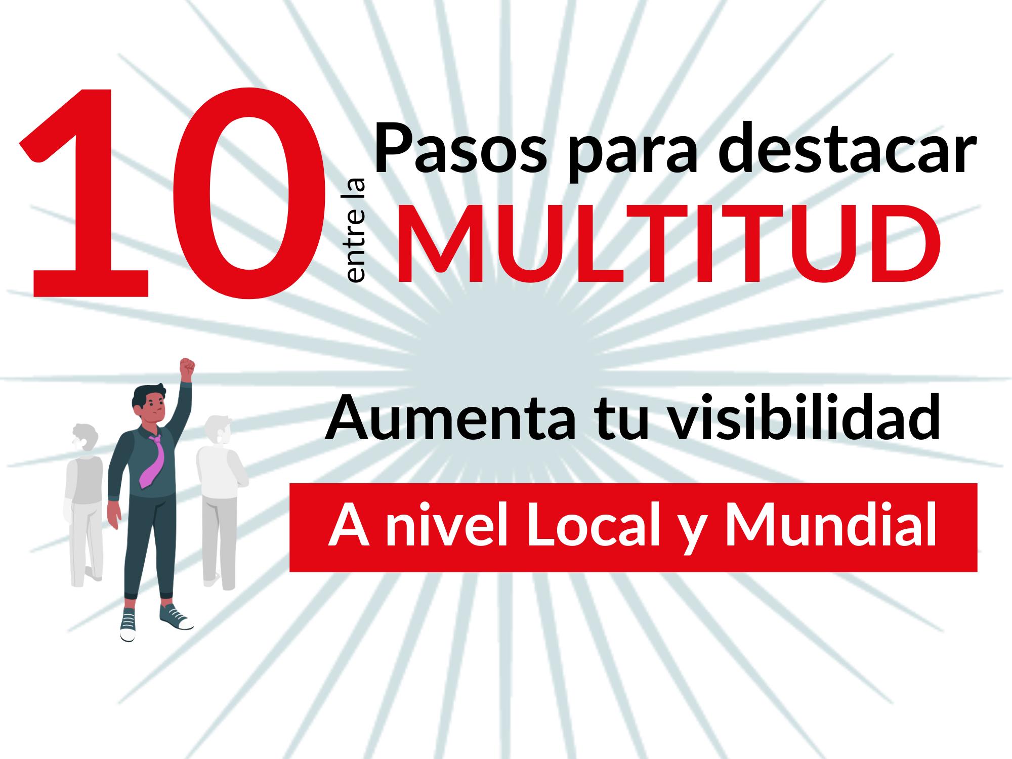 10 Pasos para destacar entre la multitud a nivel Local y Mundial