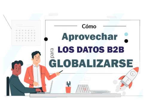 Cómo aprovechar los Datos B2B para Globalizarse